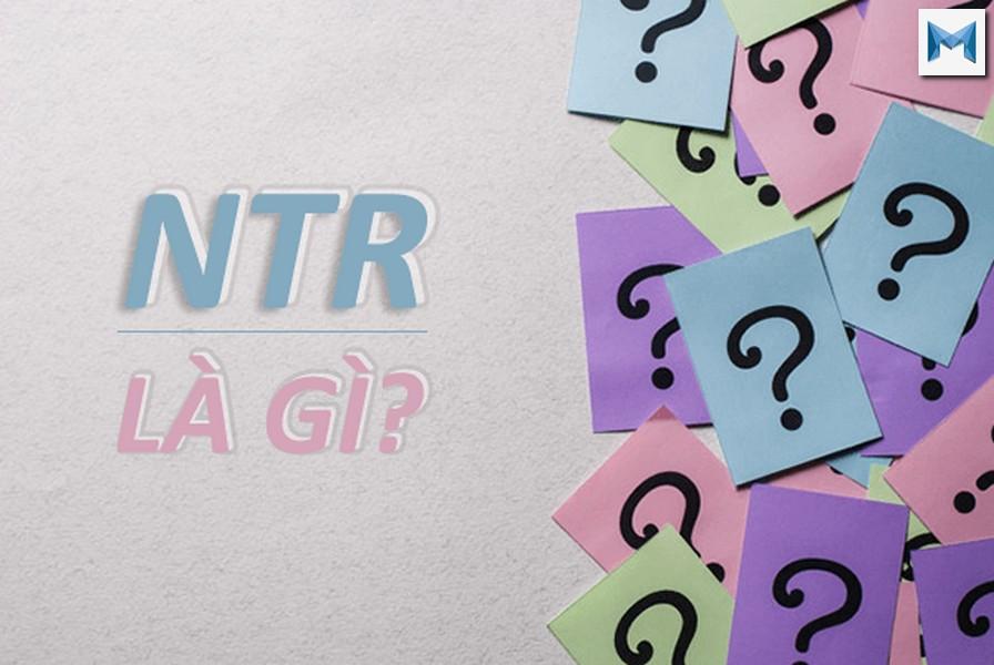 NTR là gì ? NTR có những thể loại nào? #2020