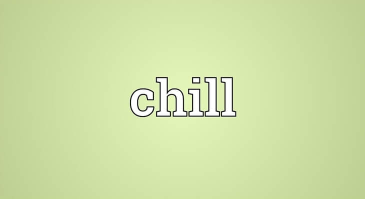 Chill là gì ? Chill có ý nghĩa gì? #2020