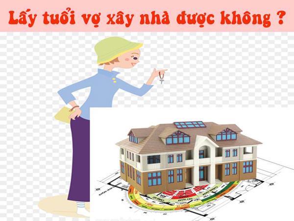Lấy tuổi vợ làm nhà có được không trong phong thủy #2021 ?