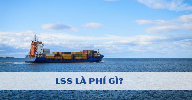 LSS là phí gì? Cách tính phụ phí và Đối tượng phải đóng phí LSS là gì?