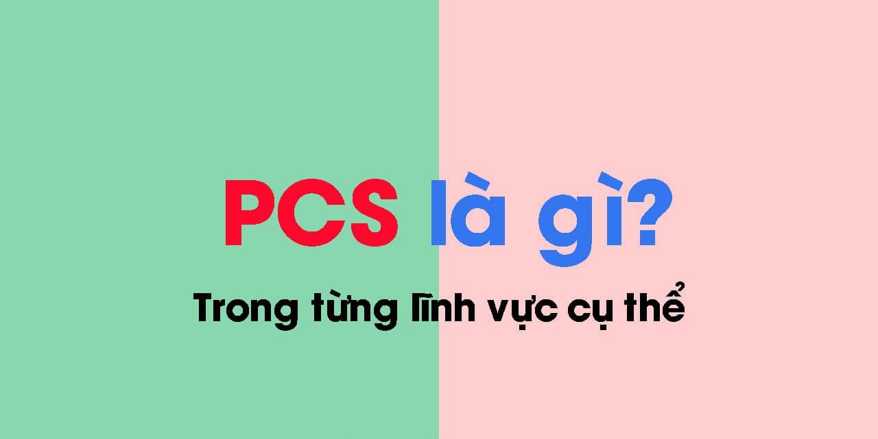 PCS là gì?  Pcs la gì trong xuất nhập khẩu